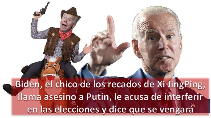 Biden, el chico de los recados de Xi JingPing, llama asesino a Putin, le acusa de interferir en las elecciones