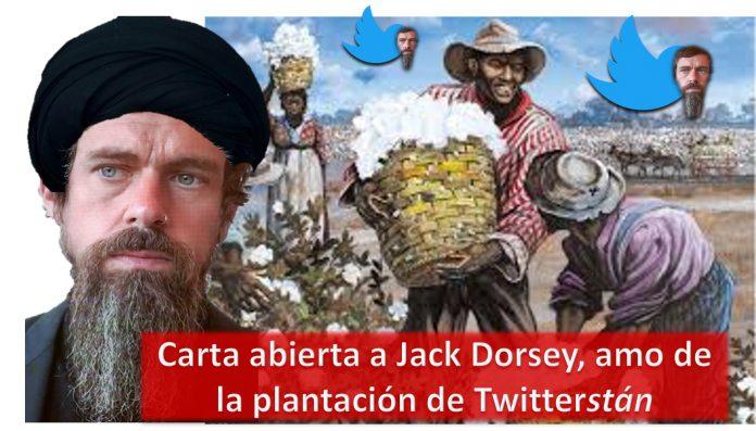 Carta abierta a Jack Dorsey, amo de la plantación de Twitterstán