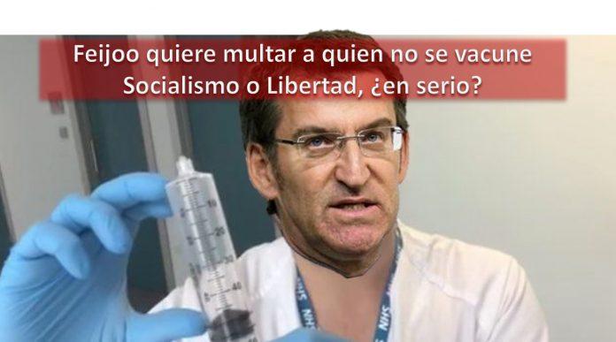 Feijoo quiere multar a quien no se vacune Socialismo o Libertad, ¿en serio?
