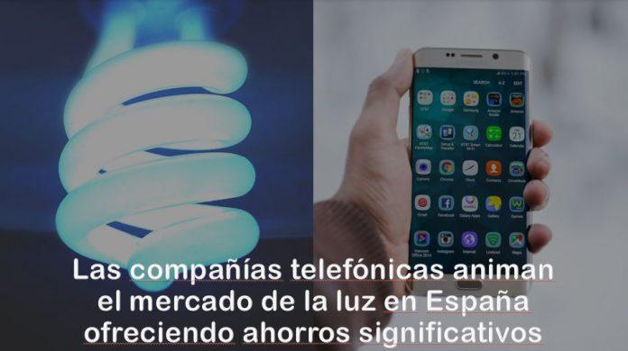 Las compañías telefónicas animan el mercado de la luz en España ofreciendo ahorros significativos