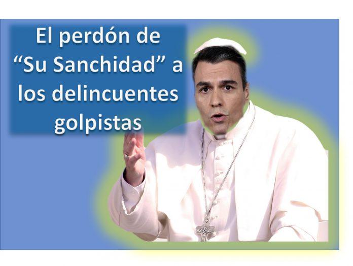 """El perdón de """"Su Sanchidad"""" a los delincuentes golpistas"""